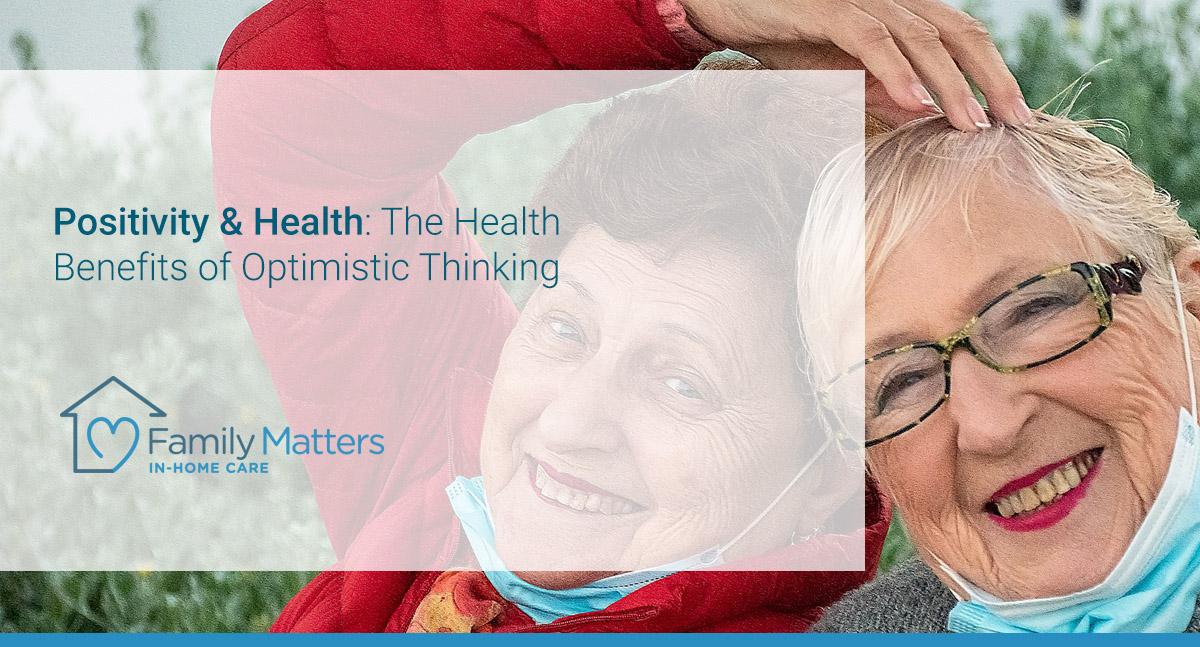 Positivity & Health: The Health Benefits Of Optimistic Thinking